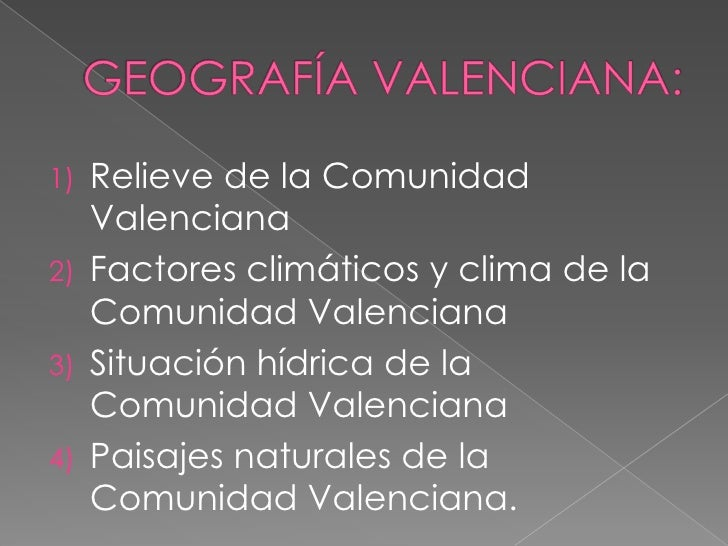 GEOGRAFÍA VALENCIANA:<br />Relieve de la Comunidad Valenciana<br />Factores climáticos y clima de la Comunidad Valenciana<...