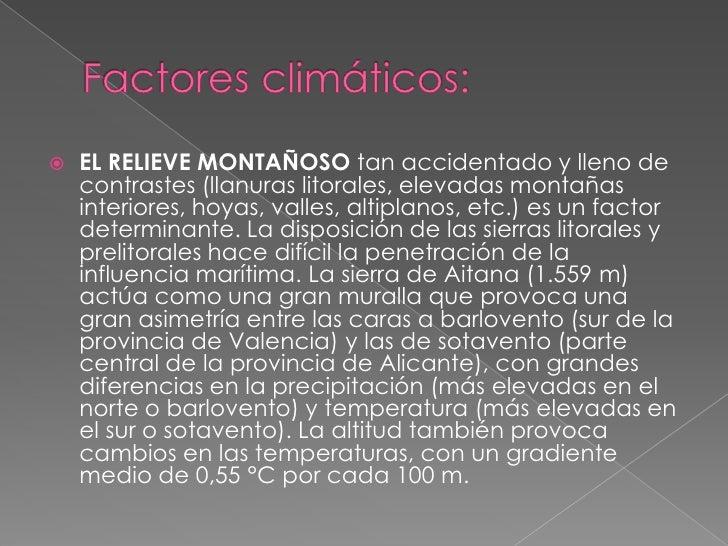 Factores climáticos:<br />EL RELIEVE MONTAÑOSO tan accidentado y lleno de contrastes (llanuras litorales, elevadas montaña...
