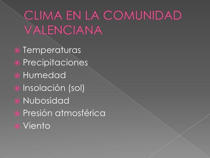 CLIMA EN LA COMUNIDAD VALENCIANA<br />Temperaturas<br />Precipitaciones<br />Humedad<br />Insolación (sol)<br />Nubosidad<...