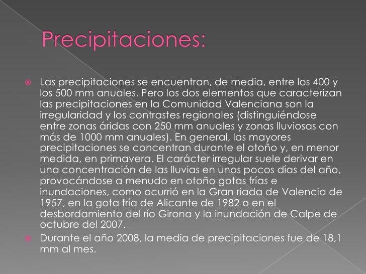 Precipitaciones:<br />Las precipitaciones se encuentran, de media, entre los 400 y los 500 mm anuales. Pero los dos elemen...