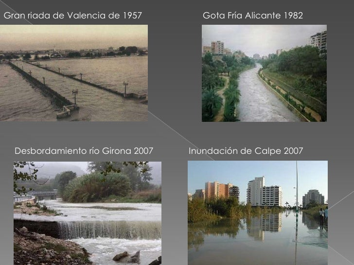 Gran riada de Valencia de 1957<br />Gota Fría Alicante 1982 <br />Desbordamiento río Girona 2007<br />Inundación de Calpe ...