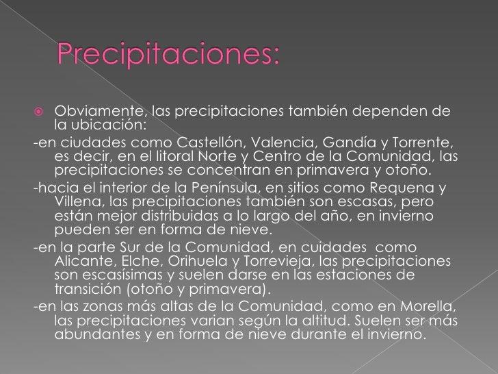 Precipitaciones:<br />Obviamente, las precipitaciones también dependen de la ubicación:<br />-en ciudades como Castellón, ...