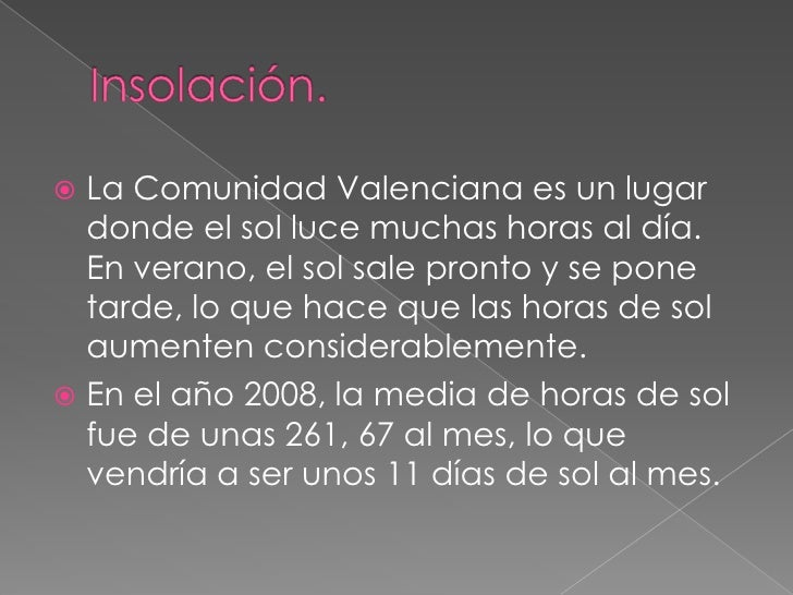 Insolación.<br />La Comunidad Valenciana es un lugar donde el sol luce muchas horas al día. En verano, el sol sale pronto ...