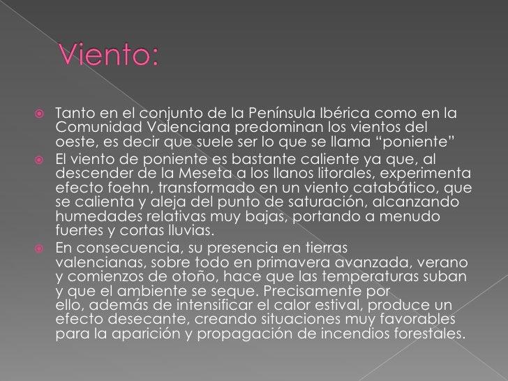 Viento:<br />Tanto en el conjunto de la Península Ibérica como en la Comunidad Valenciana predominan los vientos del oeste...