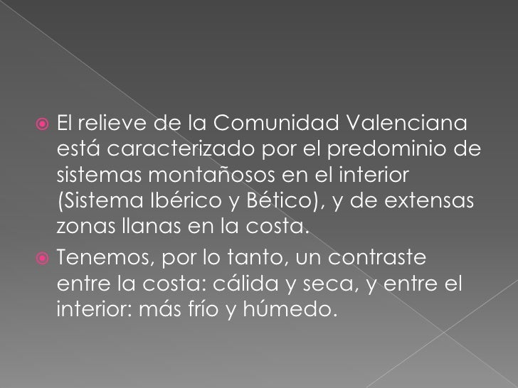 El relieve de la Comunidad Valenciana está caracterizado por el predominio de sistemas montañosos en el interior (Sistema ...