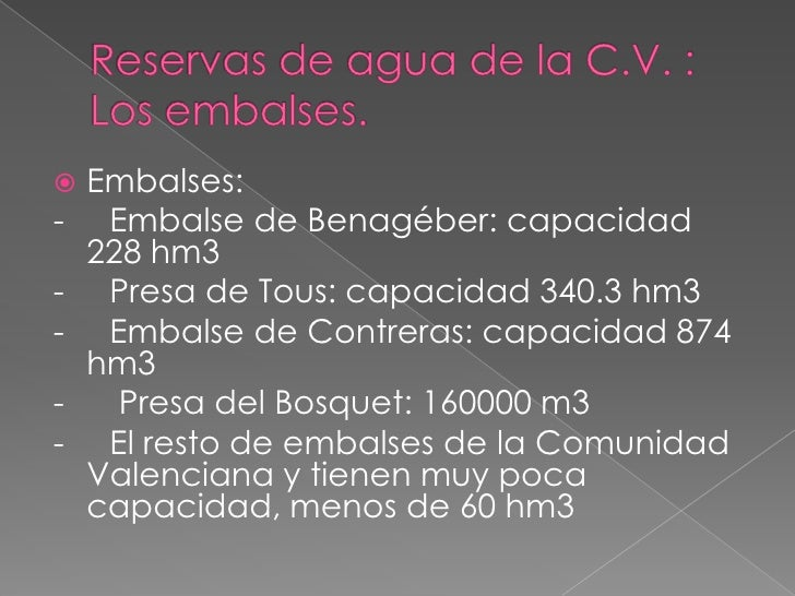 Reservas de agua de la C.V. :Los embalses.<br />Embalses:<br />-     Embalse de Benagéber: capacidad 228 hm3<br />-     Pr...