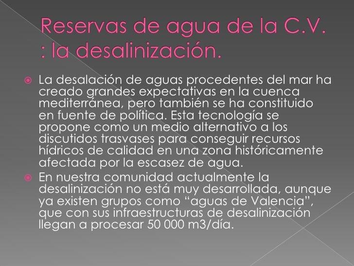 Reservas de agua de la C.V. : la desalinización.<br />La desalación de aguas procedentes del mar ha creado grandes expecta...