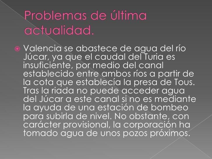 Problemas de última actualidad.<br />Valencia se abastece de agua del río Júcar, ya que el caudal del Turia es insuficient...