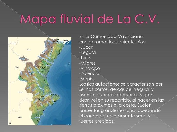 Mapa fluvial de La C.V.<br />En la Comunidad Valenciana encontramos los siguientes ríos:<br />-Júcar<br />-Segura<br />-Tu...