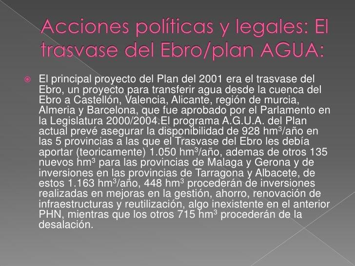 Acciones políticas y legales: El trasvase del Ebro/plan AGUA:<br />El principal proyecto del Plan del 2001 era el trasvase...