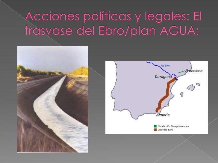 Acciones políticas y legales: El trasvase del Ebro/plan AGUA:<br />