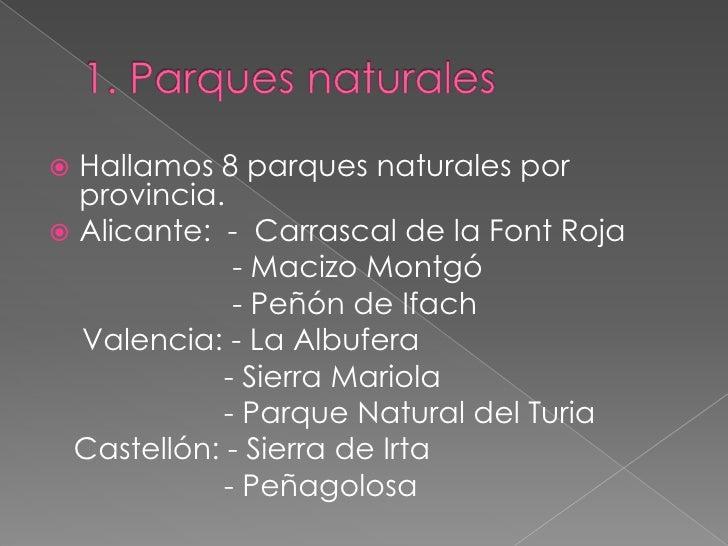 1. Parques naturales<br />Hallamos 8 parques naturales por provincia.<br />Alicante:  -  Carrascal de la Font Roja        ...
