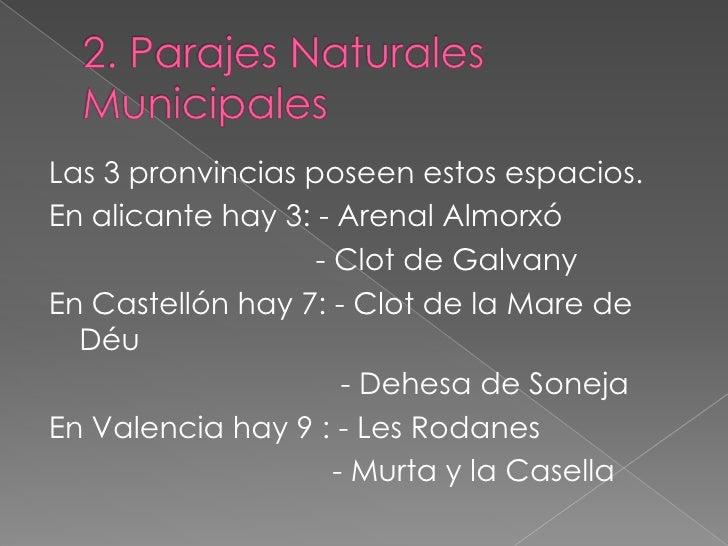 2. Parajes Naturales Municipales<br />Las 3 pronvincias poseen estos espacios. <br />En alicante hay 3: - Arenal Almorxó<b...