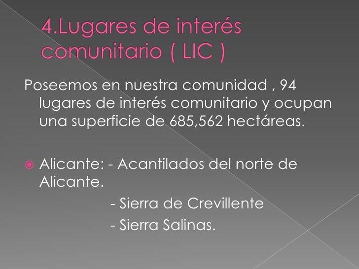 4.Lugares de interés comunitario ( LIC ) <br />Poseemos en nuestra comunidad , 94 lugares de interés comunitario y ocupan ...
