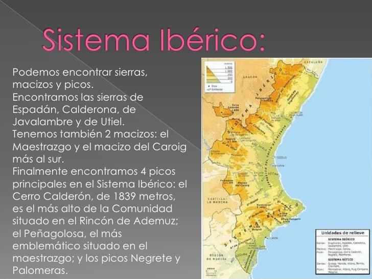 Sistema Ibérico:<br />Podemos encontrar sierras, macizos y picos.<br />Encontramos las sierras de Espadán, Calderona, de J...