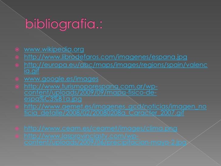 bibliografia.:<br />www.wikipedia.org<br />http://www.librodefaros.com/imagenes/espana.jpg<br />http://europa.eu/abc/maps/...