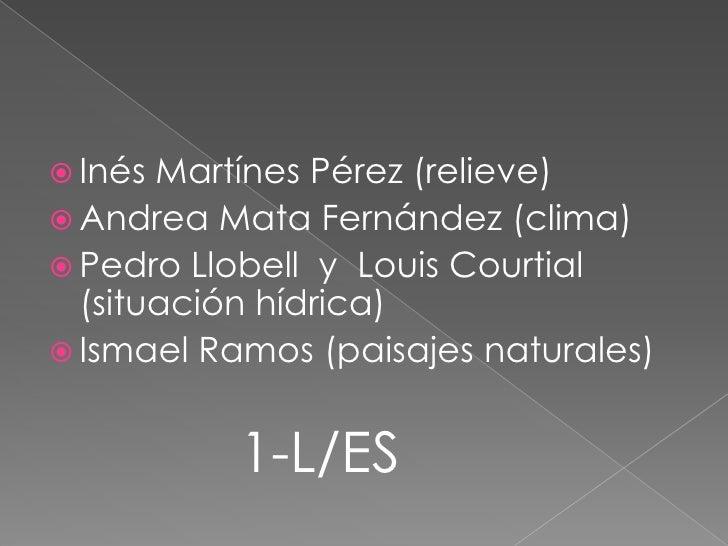 Inés Martínes Pérez (relieve)<br />Andrea Mata Fernández (clima)<br />Pedro Llobell  y  Louis Courtial (situación hídrica)...