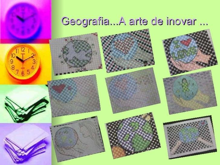 Geografia...A arte de inovar ...