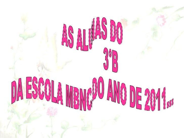 AS ALUNAS DO  3°B DA ESCOLA MBNC. DO ANO DE 2011...