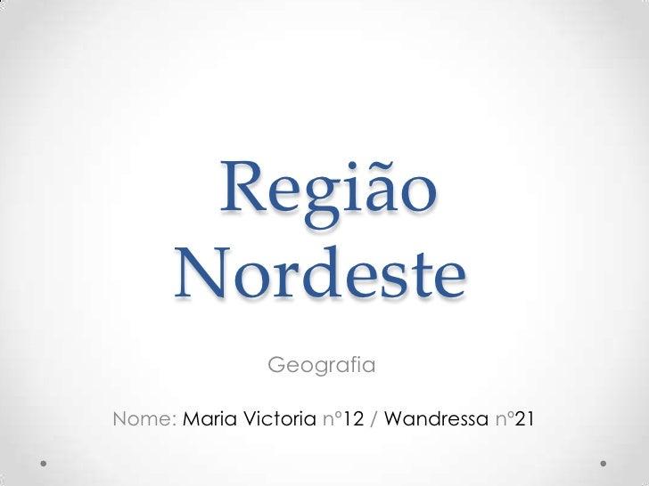 Região      Nordeste               GeografiaNome: Maria Victoria nº12 / Wandressa nº21