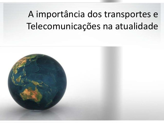 A importância dos transportes eTelecomunicações na atualidade