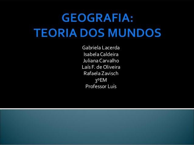Gabriela Lacerda Isabela CaldeiraJuliana CarvalhoLaís F. de Oliveira Rafaela Zavisch       3ºEM  Professor Luís