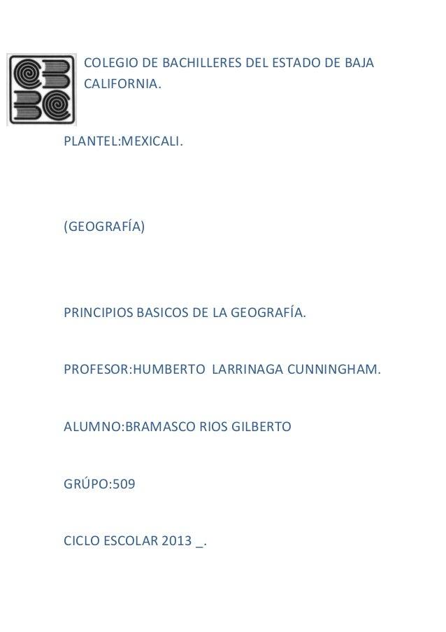 COLEGIO DE BACHILLERES DEL ESTADO DE BAJA CALIFORNIA. PLANTEL:MEXICALI. (GEOGRAFÍA) PRINCIPIOS BASICOS DE LA GEOGRAFÍA. PR...