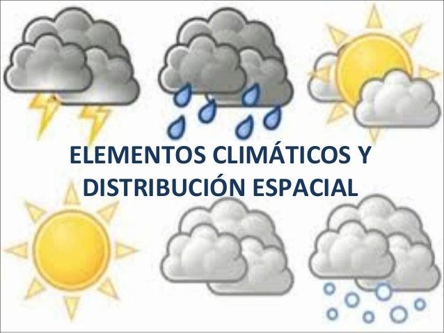 ELEMENTOS CLIMÁTICOS Y DISTRIBUCIÓN ESPACIAL