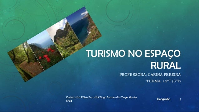 TURISMO NO ESPAÇO RURAL PROFESSORA: CARINA PEREIRA TURMA: 12ºT (3ºT)  Carina nº10 Fábio Evo nº18 Tiago Soares nº31 Tiago M...