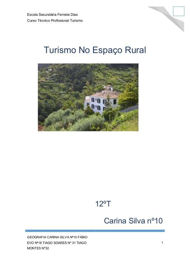 Escola Secundária Ferreira Dias Curso Técnico Profissional Turismo  Turismo No Espaço Rural  12ºT Carina Silva nº10 GEOGRA...