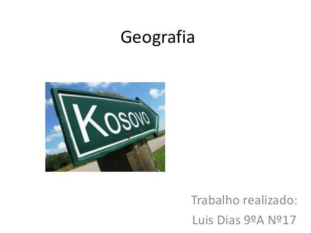 Geografia Trabalho realizado: Luis Dias 9ºA Nº17