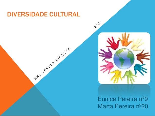 DIVERSIDADE CULTURAL Eunice Pereira nº9 Marta Pereira nº20