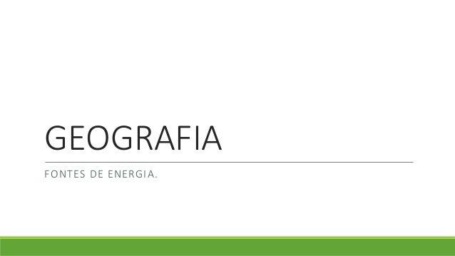 GEOGRAFIA FONTES DE ENERGIA.