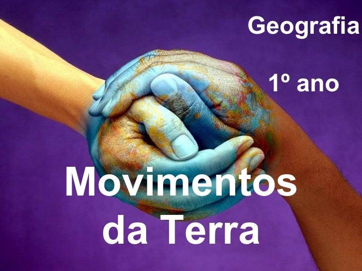 Geografia 1º ano Movimentos da Terra