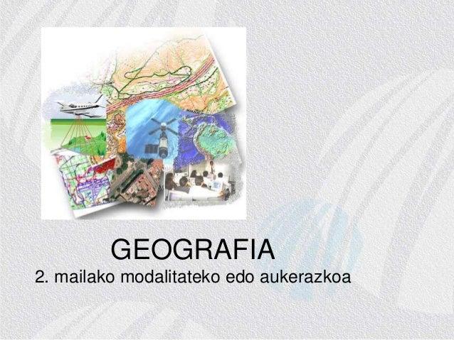 GEOGRAFIA 2. mailako modalitateko edo aukerazkoa