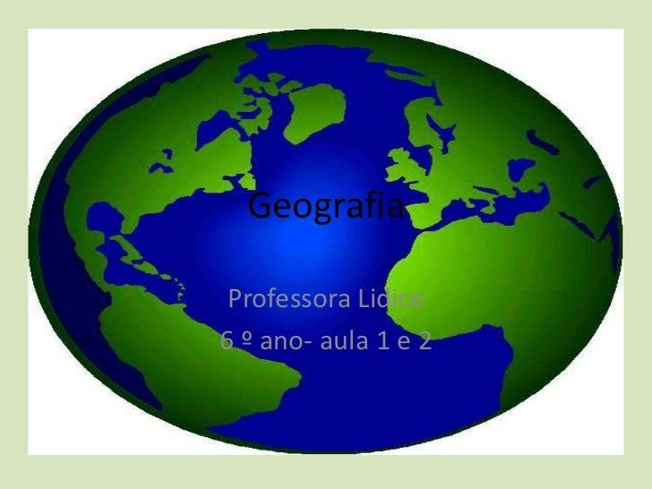 Geografia Professora Lidice6 º ano- aula 1 e 2