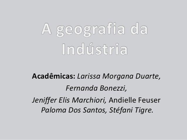 Acadêmicas: Larissa Morgana Duarte, Fernanda Bonezzi, Jeniffer Elis Marchiori, Andielle Feuser Paloma Dos Santos, Stéfani ...