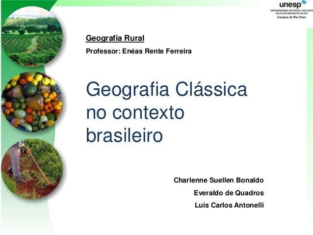 Geografia RuralProfessor: Enéas Rente FerreiraGeografia Clássicano contextobrasileiro                         Charlenne Su...