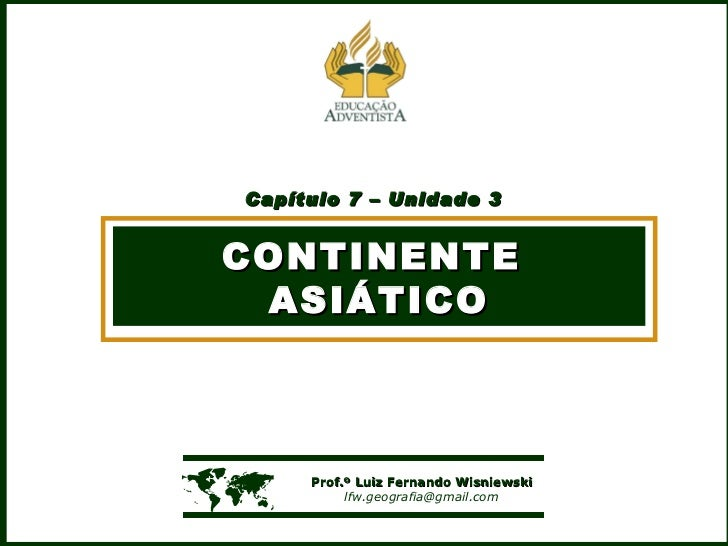 Capítulo 7 – Unidade 3 CONTINENTE  ASIÁTICO    Prof.º Luiz Fernando Wisniewski [email_address]