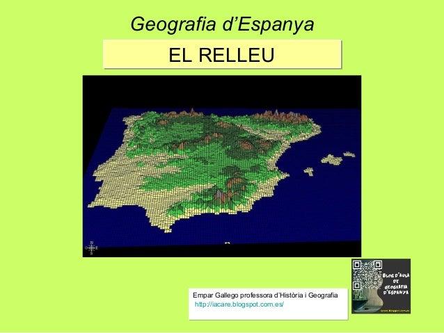 EL RELLEUEL RELLEU Geografia d'Espanya Empar Gallego professora d'Història i Geografia http://iacare.blogspot.com.es/ Empa...