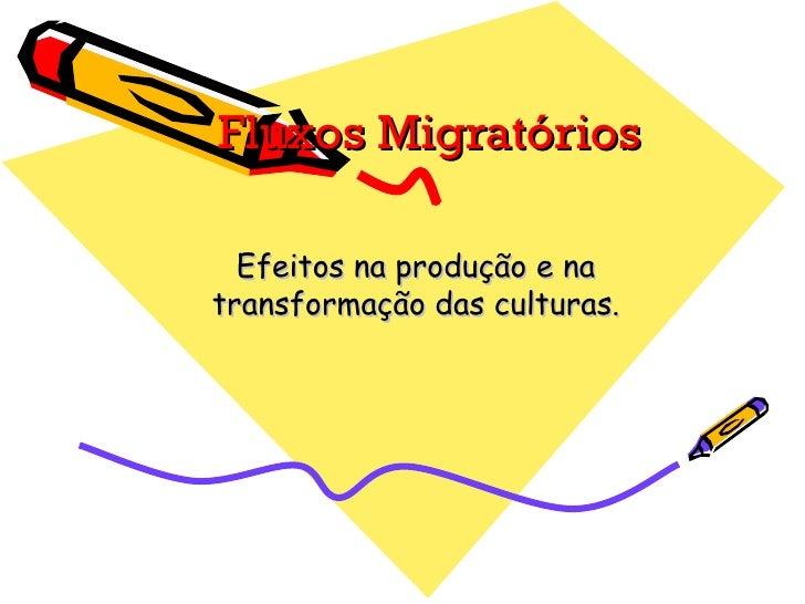 Fluxos Migratórios  Efeitos na produção e natransformação das culturas.