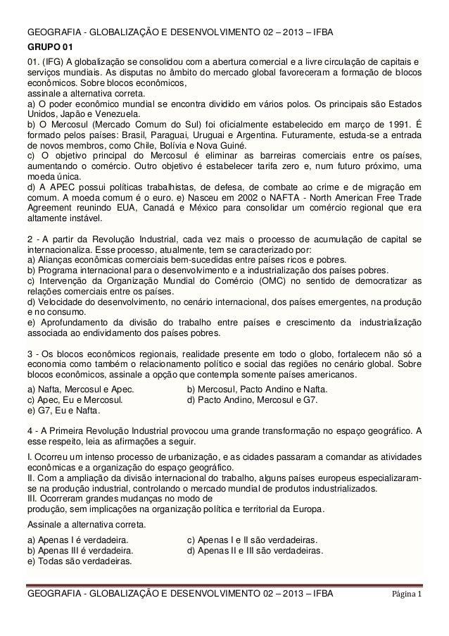 GEOGRAFIA - GLOBALIZAÇÃO E DESENVOLVIMENTO 02 – 2013 – IFBA GRUPO 01 01. (IFG) A globalização se consolidou com a abertura...