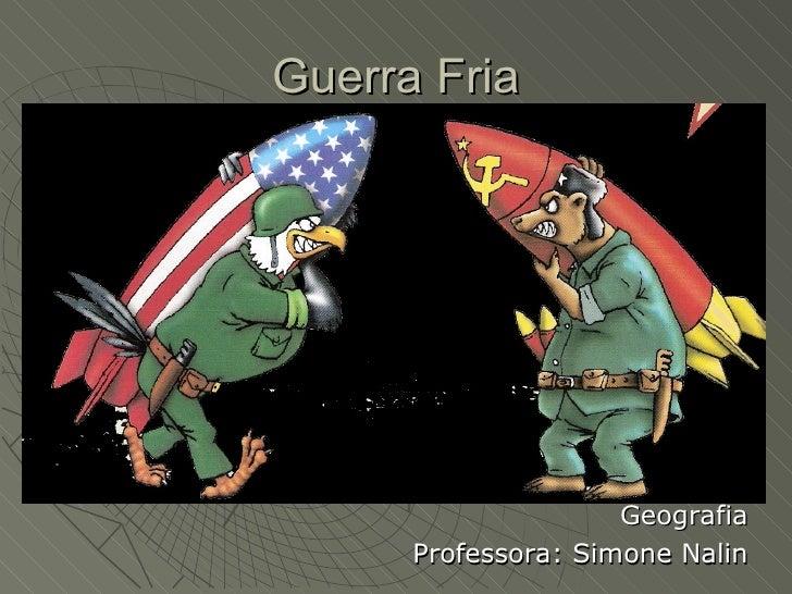 Guerra Fria                     Geografia      Professora: Simone Nalin