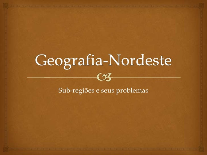 Geografia-Nordeste<br />Sub-regiões e seus problemas<br />