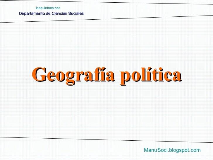 Departamento de Ciencias Sociales ManuSoci.blogspot.com iesquintana.net Geografía política