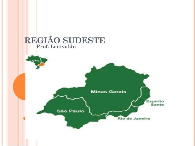 REGIÃO SUDESTE  Prof. Lenivaldo