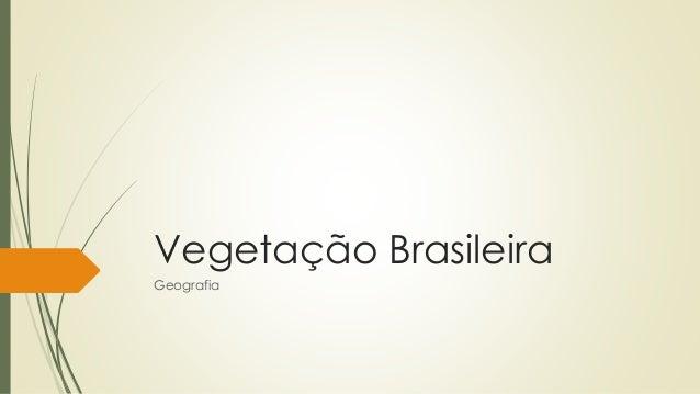 Vegetação Brasileira Geografia