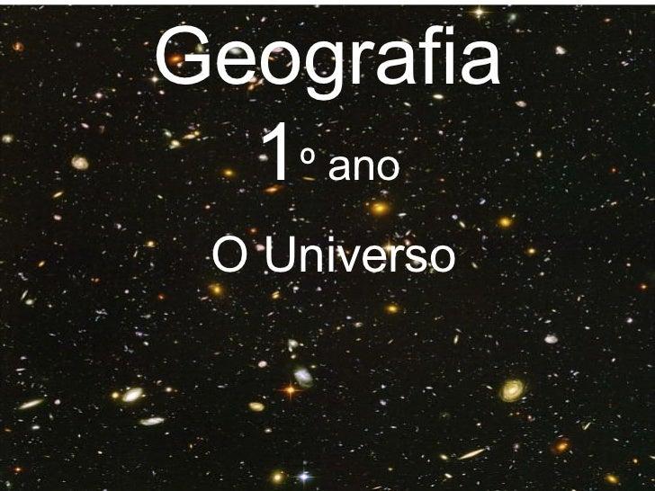 Geografia 1 º ano <ul><li>O Universo </li></ul>