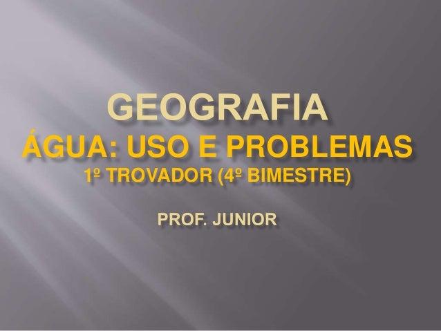 ÁGUA: USO E PROBLEMAS  1º TROVADOR (4º BIMESTRE)