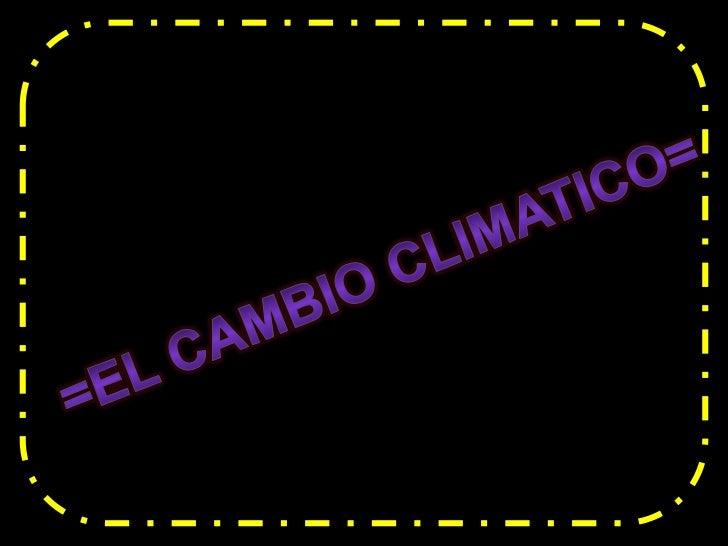 """Por """"cambio climático"""" se entiende un cambio de   clima atribuido directa o indirectamente a la  actividad humana .El camb..."""
